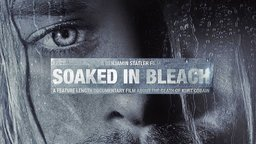 Soaked In Bleach - The Death of Kurt Cobain